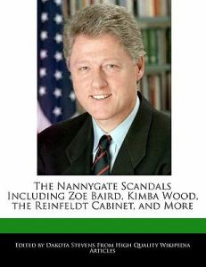 The-Nannygate-Scandals-Including-Zoe-Baird-Kimba-Wood-the-Reinfeldt-Dakota-Stevens-9781241044046