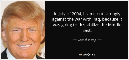 quote-in-july-of-2004-i-came-out-strongly-against-the-war-with-iraq-because-it-was-going-to-donald-trump-127-91-90