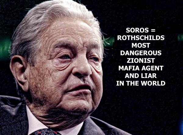 soros-rothschilds-most-dangerous-zionist-mafia-agent-and-liar-in-the-world